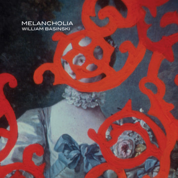 William Basinski - Melancholia