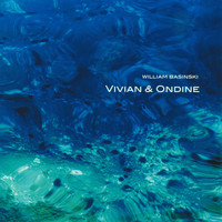 William Basinski - Vivian & Ondine