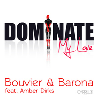 Bouvier & Barona - Dominate My Love (feat. Amber Dirks)