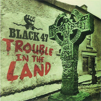 Black 47 - Trouble In The Land
