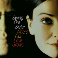 Swing Out Sister - Where Our Love Grows