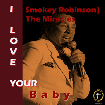 Smokey Robinson & The Miracles - I Love Your Baby
