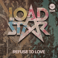 Loadstar - Refuse to Love