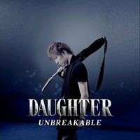 Daughter - Unbreakable