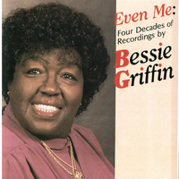 Bessie Griffin - Even Me: Four Decades of Recording