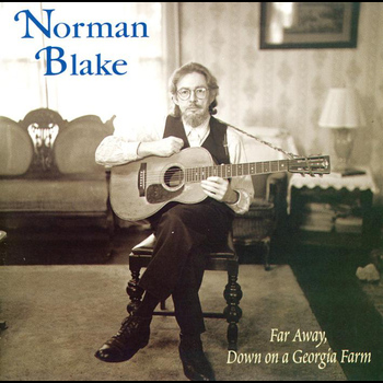 Norman Blake - Far Away, Down On A Georgia Farm