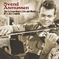 Svend Asmussen - The Extraordinary  Life And Music Of A Jazz Legend
