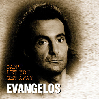 Evangelos - Can't Let You Get Away