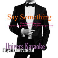 Univers Karaoké - Say Something (Rendu célèbre par A Great Big World & Christina Aguilera) [Version Karaoké] - Single