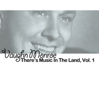 Vaughn Monroe - There's Music in the Land, Vol. 1