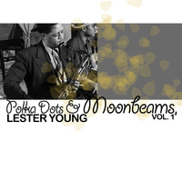 Lester Young - Polka Dots and Moonbeams, Vol. 1