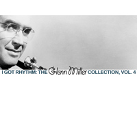 Glenn Miller - I Got Rhythm: The Glenn Miller Collection, Vol. 4