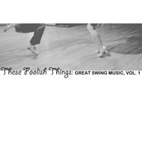 Various Artists - These Foolish Things: Great Swing Music, Vol. 1