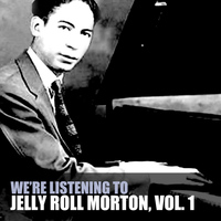 Jelly Roll Morton - We're Listening to Jelly Roll Morton, Vol. 1