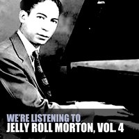 Jelly Roll Morton - We're Listening to Jelly Roll Morton, Vol. 4