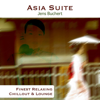 Jens Buchert - Asia Suite - Finest Relaxing Chillout and Lounge