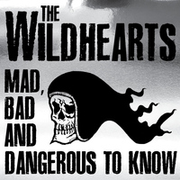 The Wildhearts - Mad, Bad and Dangerous to Know