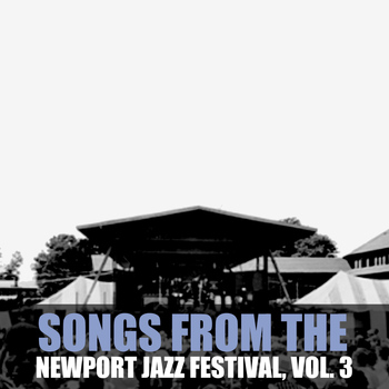 Various Artists - Songs from the Newport Jazz Festival, Vol. 3