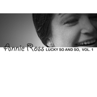 Annie Ross - Lucky so and so, Vol. 1