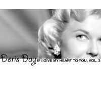 Doris Day - If I Give My Heart to You, Vol. 3