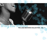 Mary Lou Williams - The Jazz Masters Collection, Vol. 7