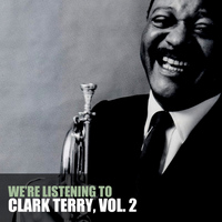 Clark Terry - We're Listening to Clark Terry, Vol. 2