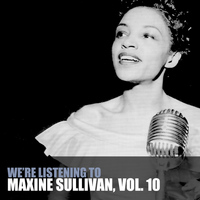 Maxine Sullivan - We're Listening to Maxine Sullivan, Vol. 10