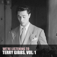 Terry Gibbs - We're Listening to Terry Gibbs, Vol. 1