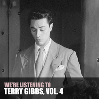 Terry Gibbs - We're Listening to Terry Gibbs, Vol. 4