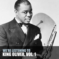 King Oliver - We're Listening to King Oliver, Vol. 1
