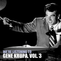 Gene Krupa - We're Listening to Gene Krupa, Vol. 3
