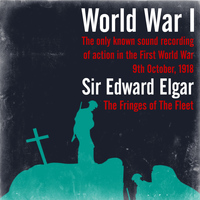 Sir Edward Elgar - World War I - The only known sound recording of action in the First World War / Sir Edward Elgar: The Fringes of The Fleet