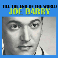 Joe Barry - Till the End of the World