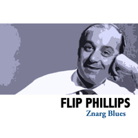 Flip Phillips - Znarg Blues