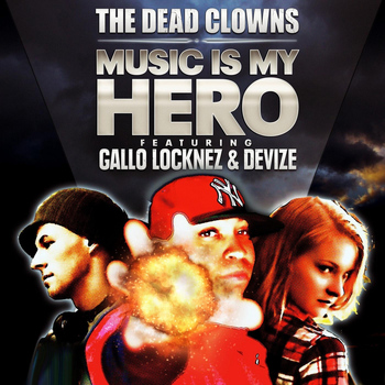 The Dead Clowns - Music Is My Hero (feat. Gallo Locknez & Devize)