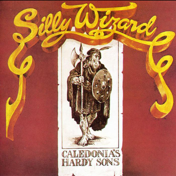 Silly Wizard - Caledonia's Hardy Sons