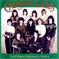 Cherish The Ladies - Cherish The Ladies: Irish Women Musicians in America