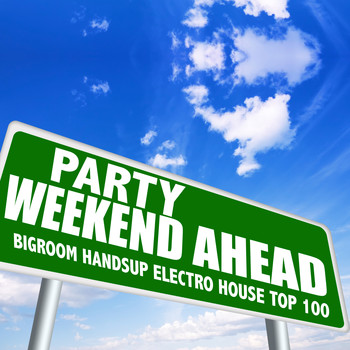 Various Artists - Party Weekend Ahead - Bigroom Handsup Electro House Top 100