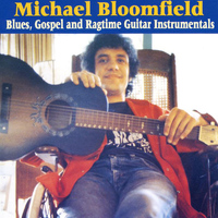 Michael Bloomfield - Blues, Gospel and Ragtime Guitar Instrumentals