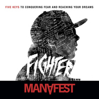 Manafest - Fighter 5 Keys to Conquering Fear & Reaching Your Dreams