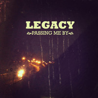 Legacy - Passing Me By