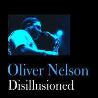 Oliver Nelson - Disillusioned