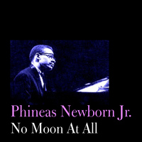 Phineas Newborn Jr. - No Moon At All