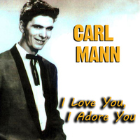 Carl Mann - I Love You, I Adore You