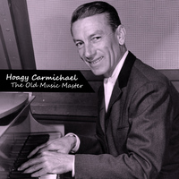 Hoagy Carmichael - The Old Music Master