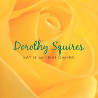Dorothy Squires - Say It with Flowers