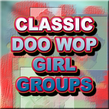 Various Artists - Classic Doo Wop Girl Groups