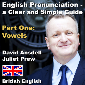David Ansdell - English Pronunciation - a Clear and Simple Guide. Part One: Vowels