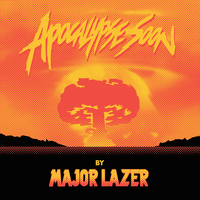 Major Lazer - Apocalypse Soon