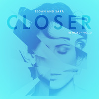 Tegan And Sara - Closer Remixed - Vol. 3